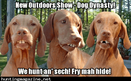 Dog Dynasty - Hunting Humor Meme