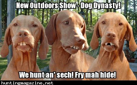 Dog Dynasty - Hunting Humor Meme