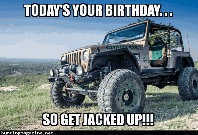 Hunting Meme Today S Your Birthday So Get Jacked Up