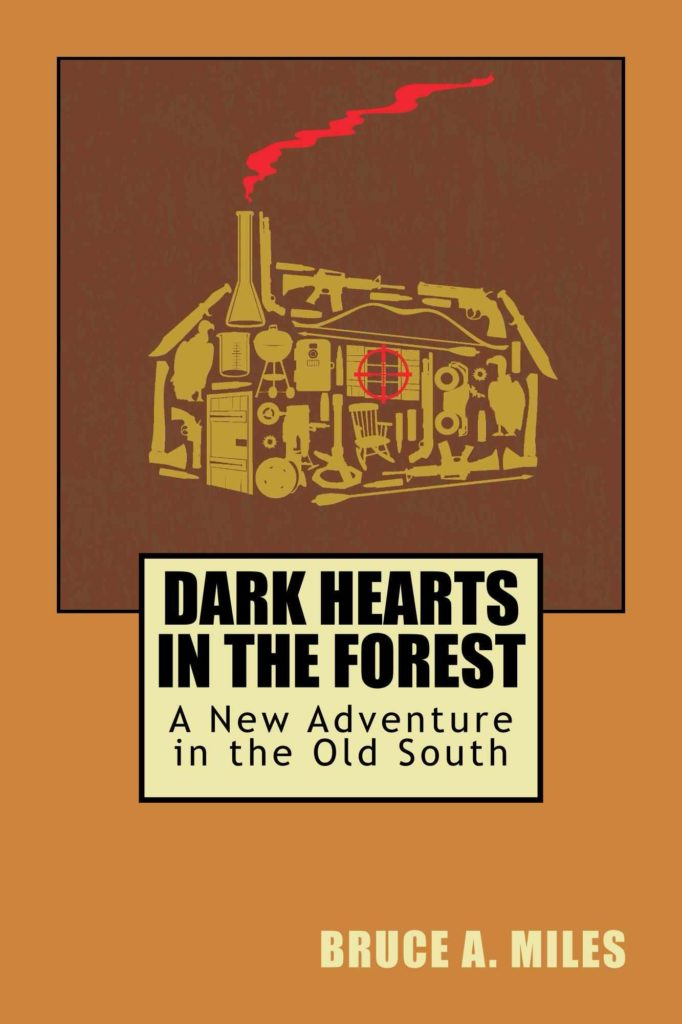 DARK HEARTS IN THE FOREST: A NEW ADVENTURE IN THE OLD SOUTH By Bruce A. Miles