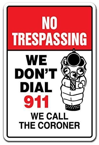 No Trespassing - We Don't Call 911 - We call the Coroner Sign