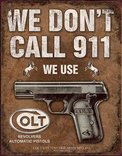 We Don't Call 911 - We Use Colt Firearms - No Trespassing Sign
