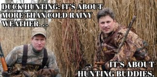 Hunting Meme: Duck Hunting its about more than cold rainy weather...Its about hunting buddies, shotguns, duck dogs and downed birds! | Hunting Magazine
