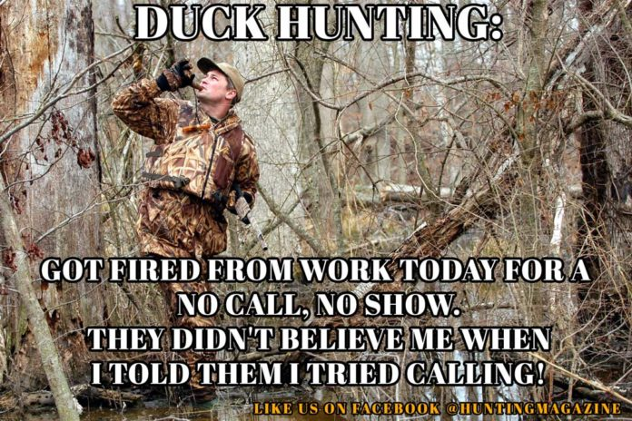 Hunting Meme: Duck Hunting - Got fired from work today for a no call, no show. They didn't believe me when I told them I tried calling! | Hunting Magazine