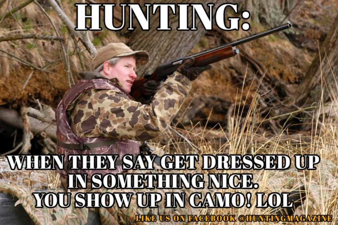 Hunting Meme: Hunting - When they say get dressed up in something nice. You show up in camo! | Hunting Magazine