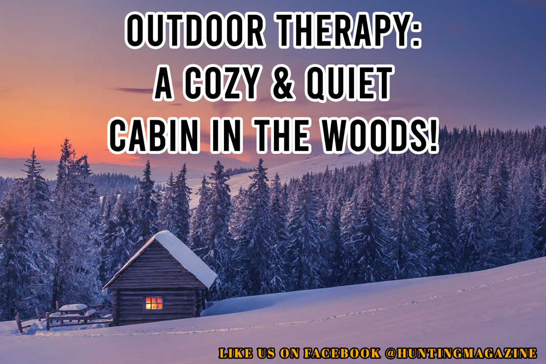 Hunting Meme: Outdoor Therapy - A Cozy & Quiet Cabin in the Woods! | Hunting Magazine Meme
