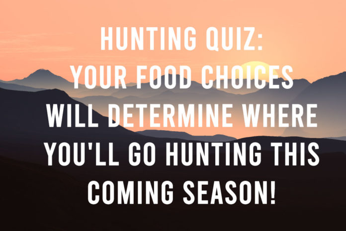 Your Food Choices Will Determine Where You'll Go Hunting This Coming Season