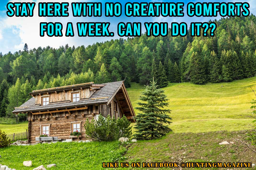 Hunting Meme: Stay here with no creature comforts for a week. Can you do it?? - Hunting Magazine