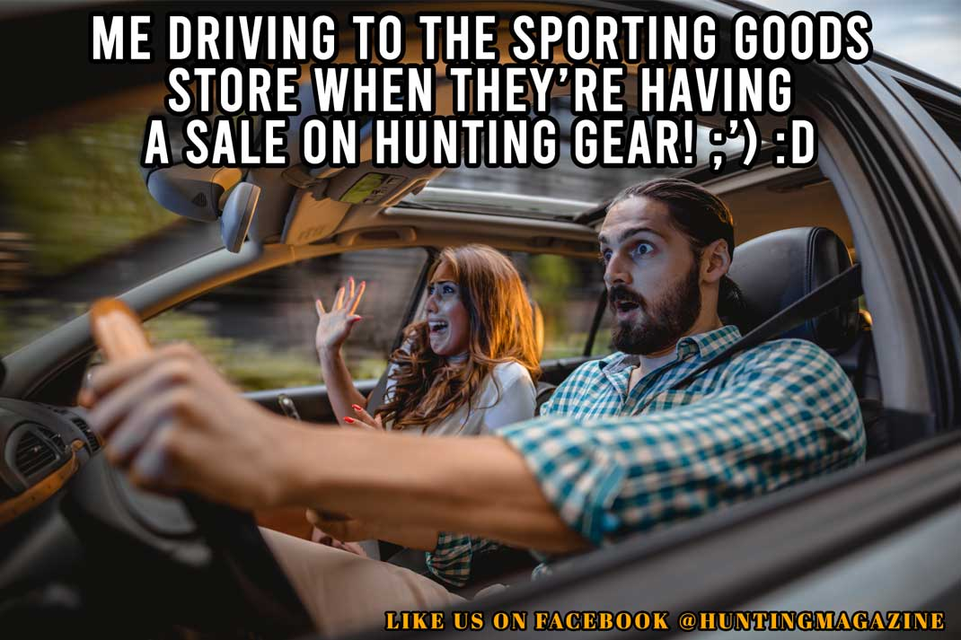 Hunting Meme: Me Driving to the Sporting Goods Store When Hunting Gear is on Sale - Hunting Magazine