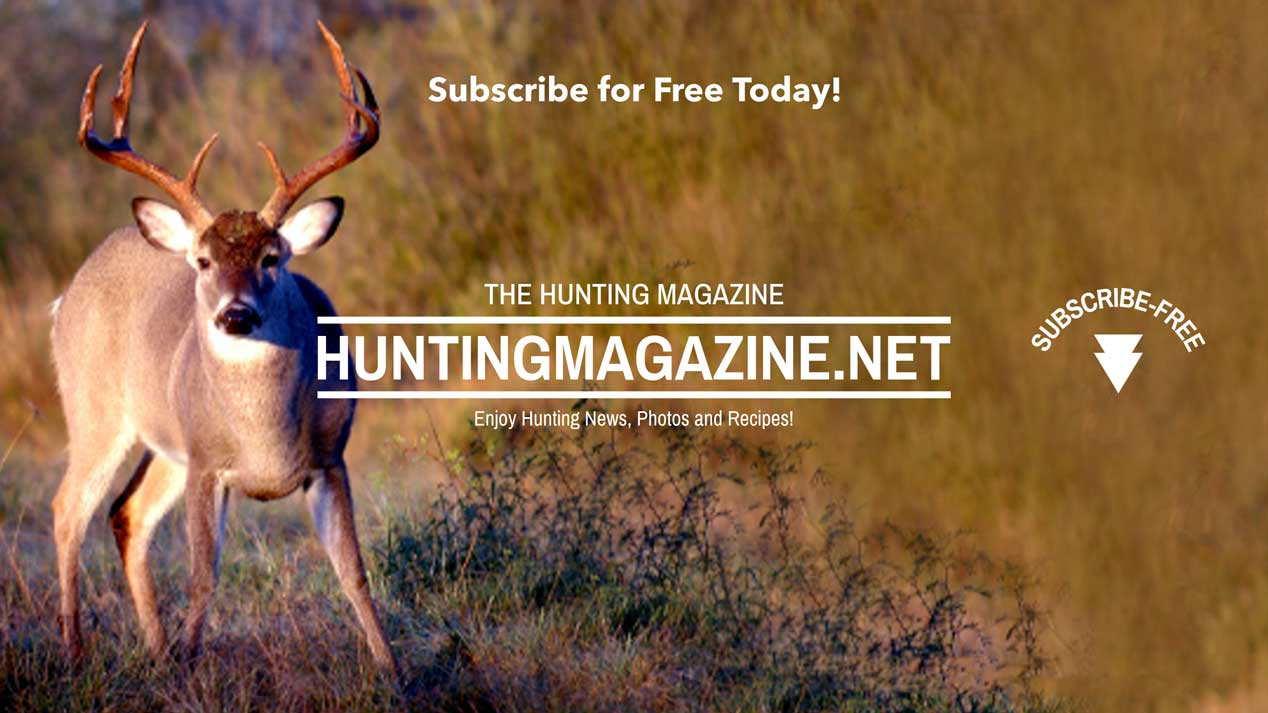 Subscribe to the Hunting Magazine for Free Monthly - Deer Hunting Tips - Hunting Gear Reviews